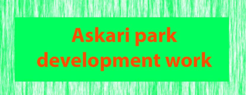Askari park development work