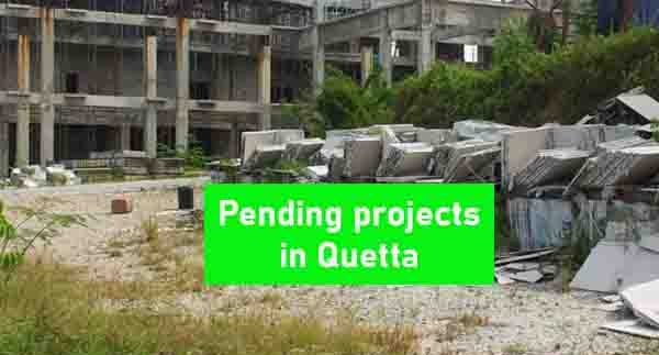 Pending projects in Quetta